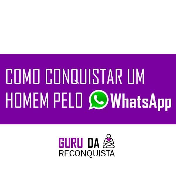 Como Conquistar Um Homem Pelo Whatsapp Zap Messenger Etc