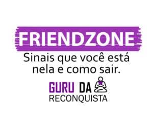 Friendzone: 9 Sinais Que Você Está Nela e o Que Fazer